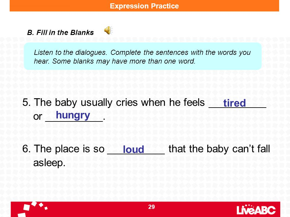 5. The baby usually cries when he feels __________ or __________.