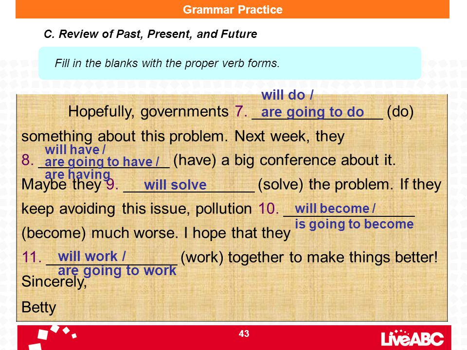 Grammar Practice C. Review of Past, Present, and Future. Fill in the blanks with the proper verb forms.