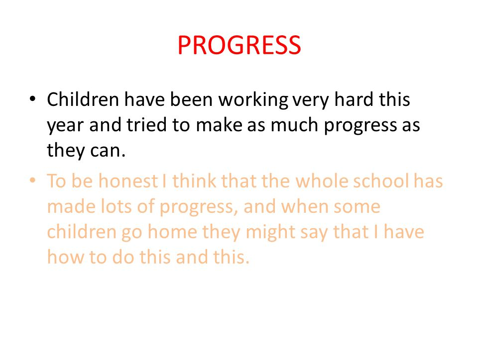 PROGRESS Children have been working very hard this year and tried to make as much progress as they can.