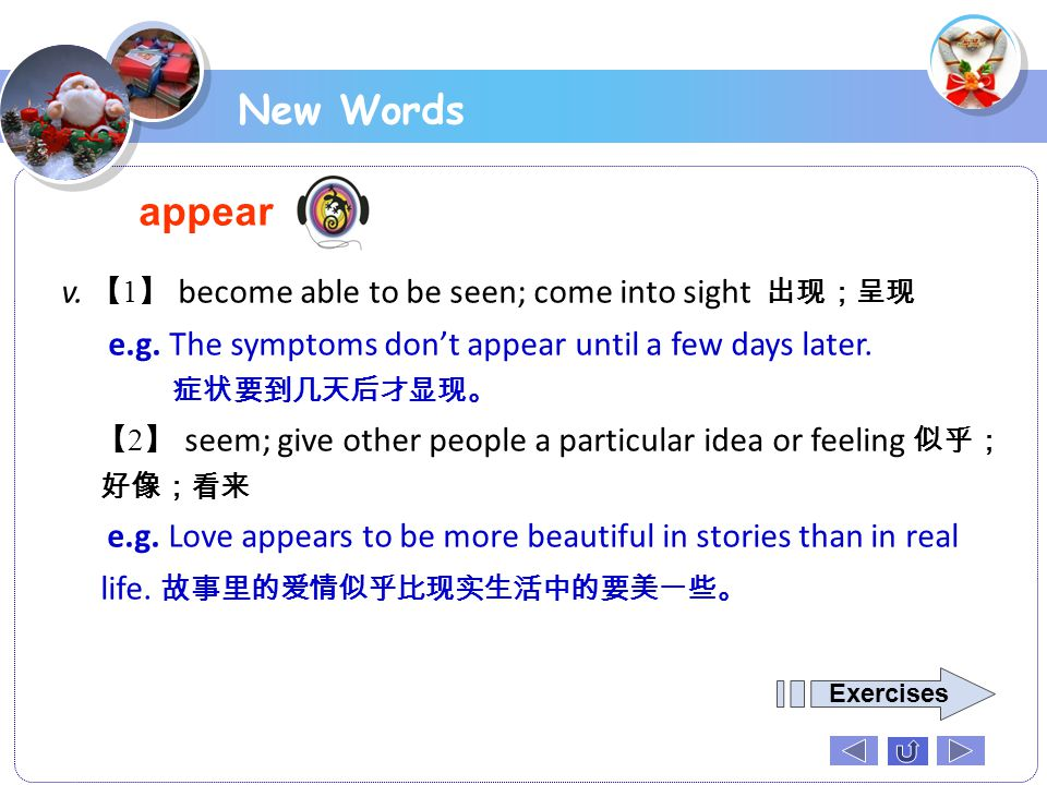 New Words appear v. 【1】 become able to be seen; come into sight 出现;呈现
