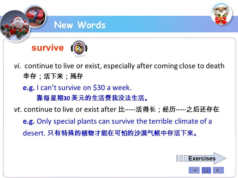New Words survive. vi. continue to live or exist, especially after coming close to death 幸存;活下来;残存.