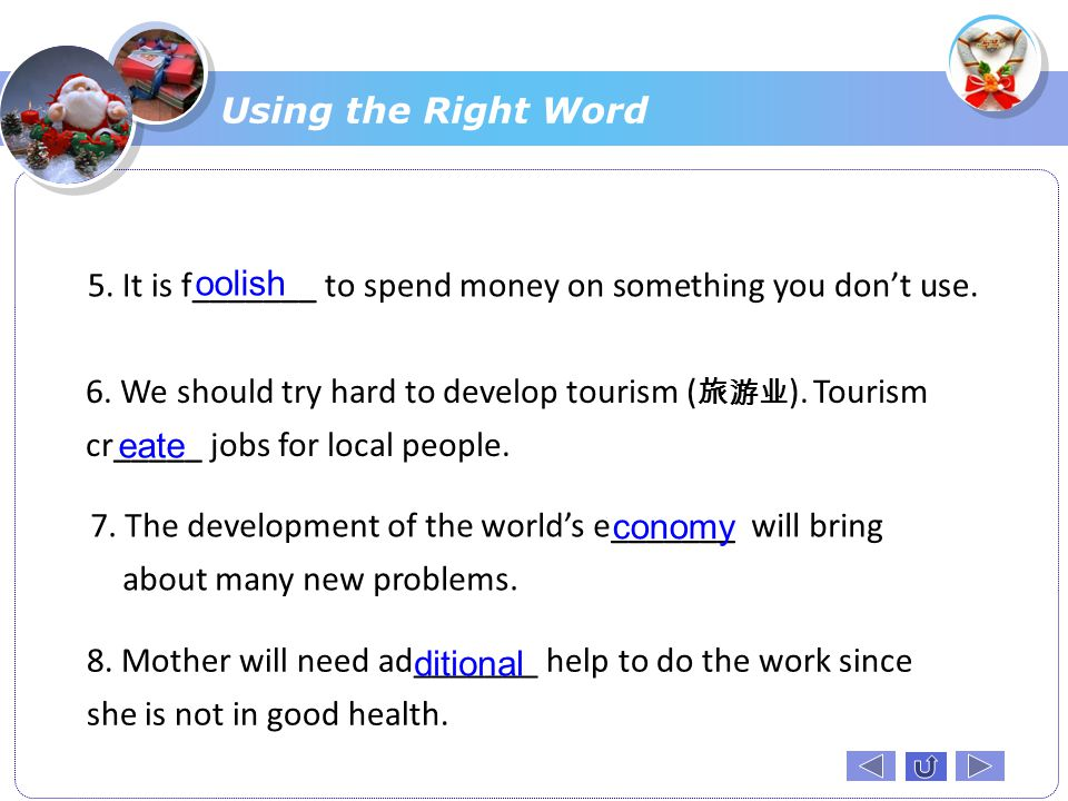 Using the Right Word 5. It is f_______ to spend money on something you don't use. oolish.