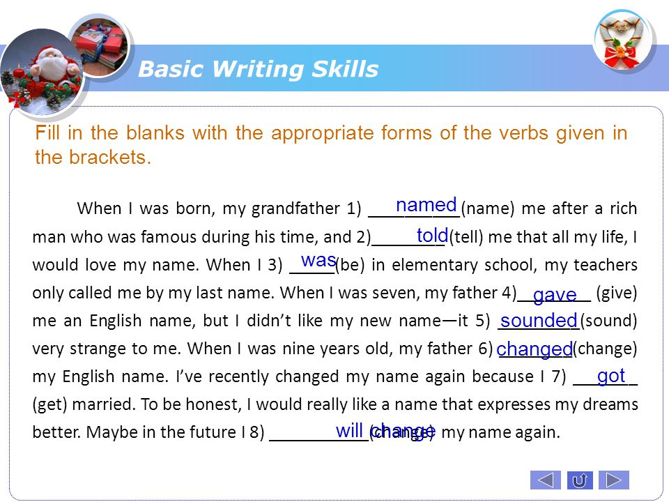 Basic Writing Skills Fill in the blanks with the appropriate forms of the verbs given in the brackets.