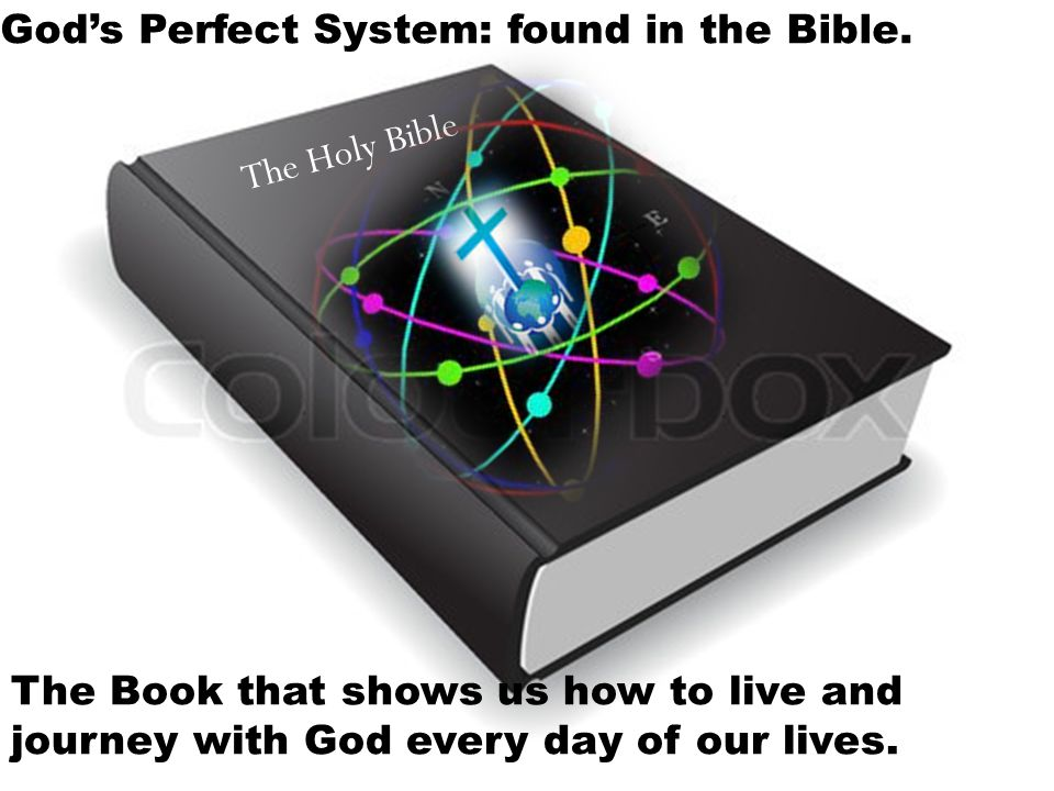 God's Perfect System: found in the Bible.