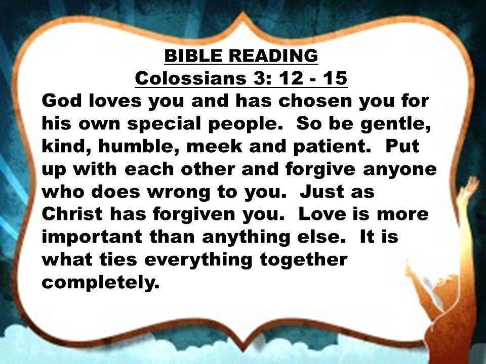 BIBLE READING Colossians 3: 12 - 15.