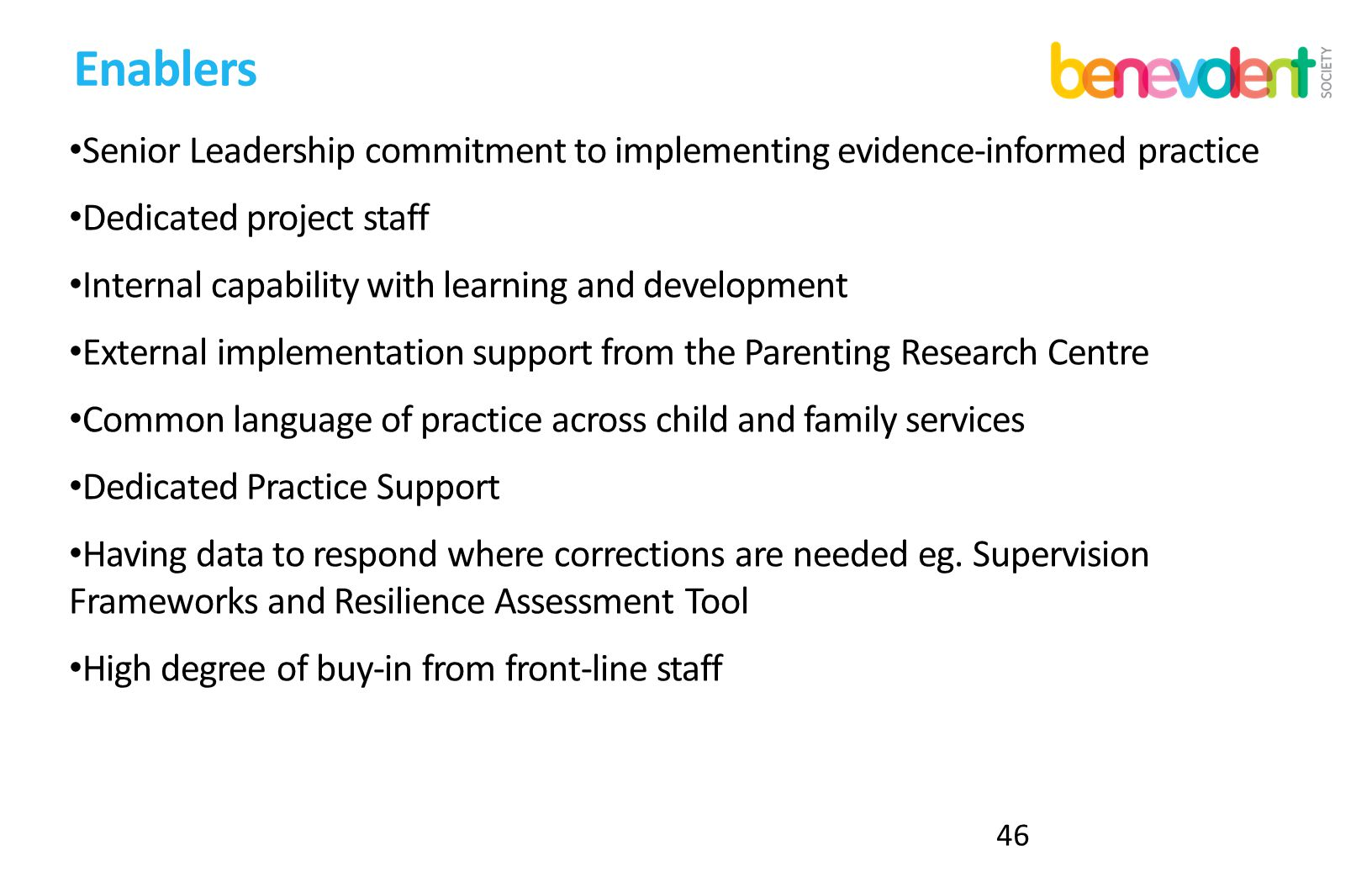 Enablers Senior Leadership commitment to implementing evidence-informed practice. Dedicated project staff.