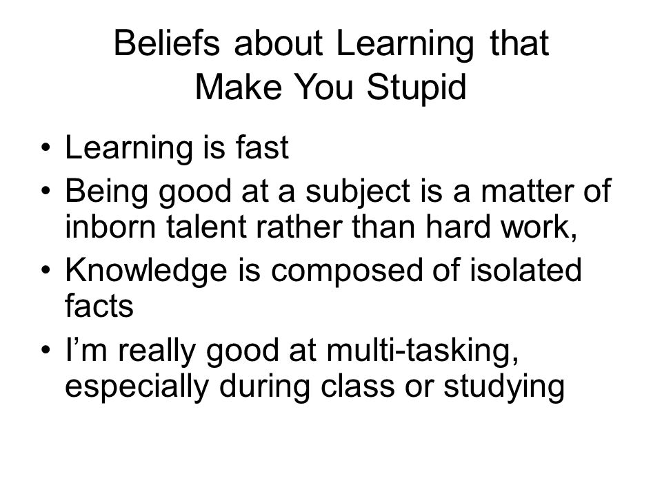 Beliefs about Learning that Make You Stupid