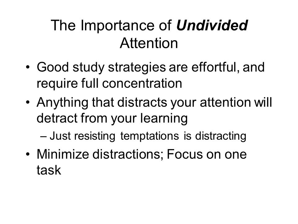 The Importance of Undivided Attention