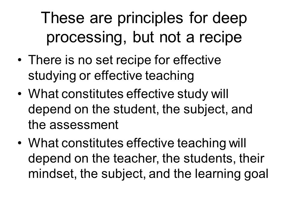 These are principles for deep processing, but not a recipe