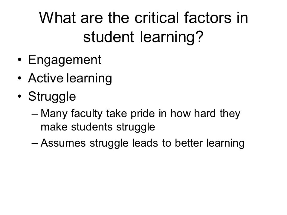 What are the critical factors in student learning