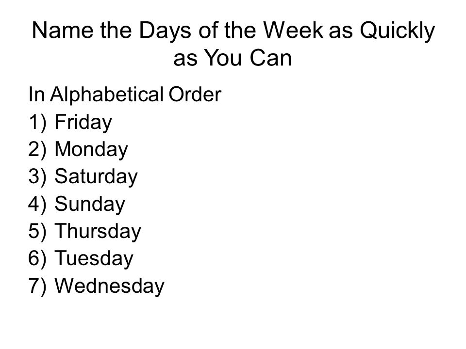 Name the Days of the Week as Quickly as You Can