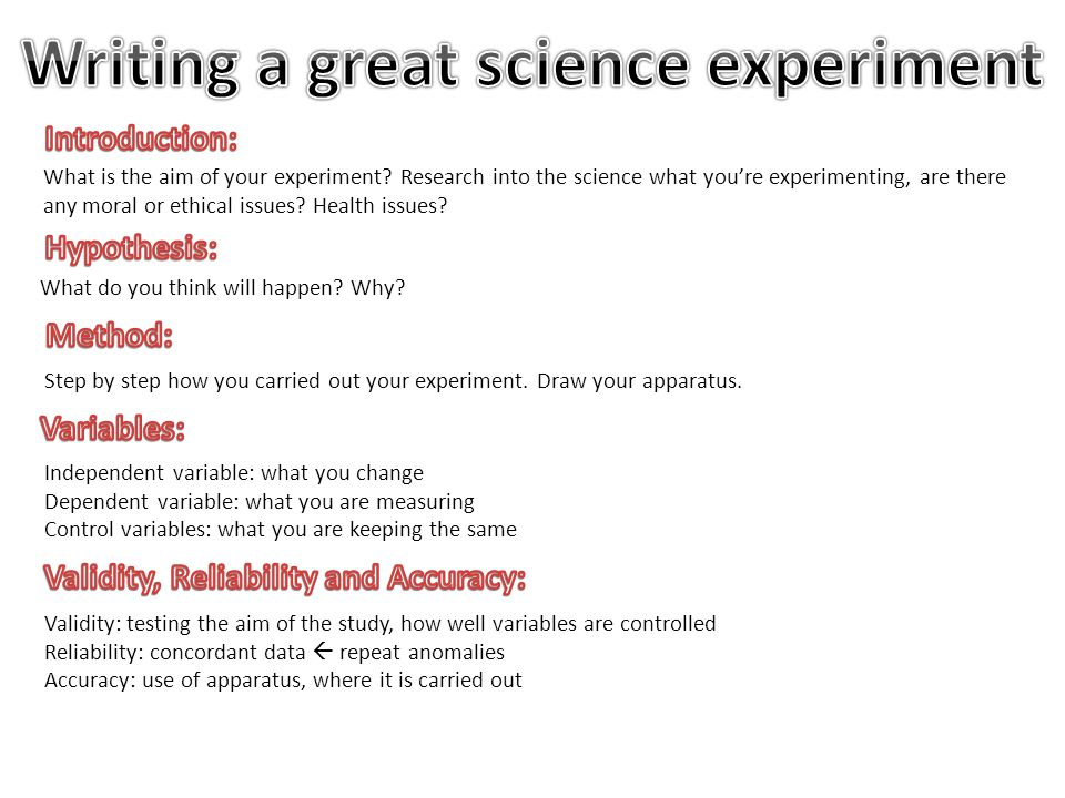 Writing a great science experiment Validity, Reliability and Accuracy: