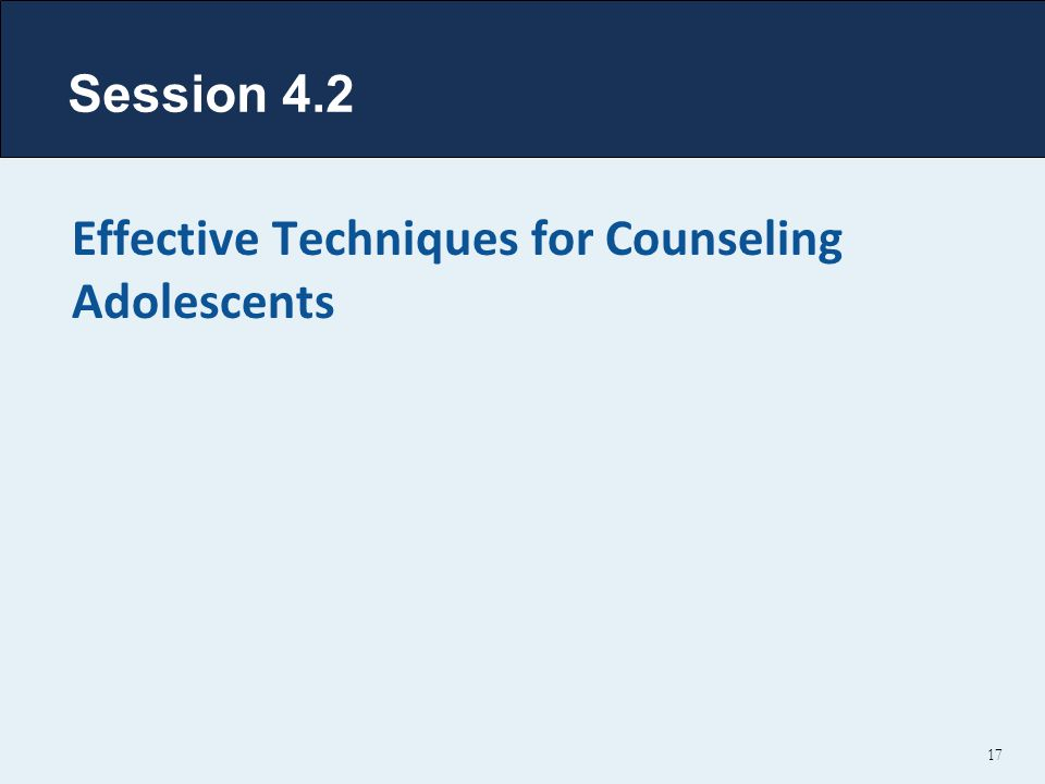 Session 4.2 Effective Techniques for Counseling Adolescents