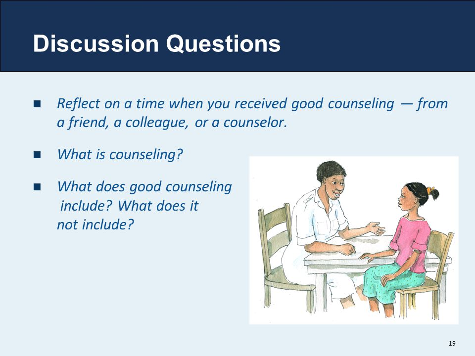 Discussion Questions Reflect on a time when you received good counseling — from a friend, a colleague, or a counselor.