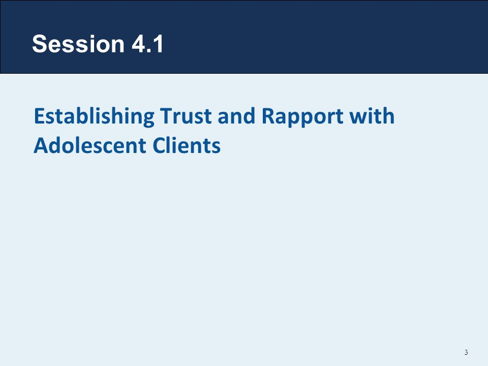 Session 4.1 Establishing Trust and Rapport with Adolescent Clients