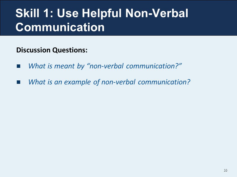 Skill 1: Use Helpful Non-Verbal Communication