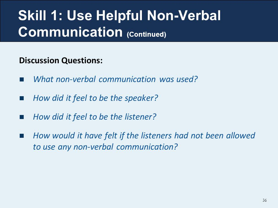 Skill 1: Use Helpful Non-Verbal Communication (Continued)