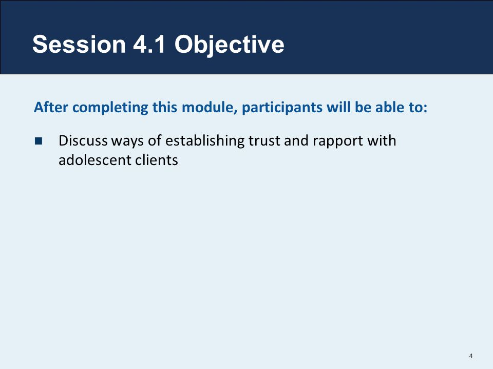 Session 4.1 Objective After completing this module, participants will be able to: