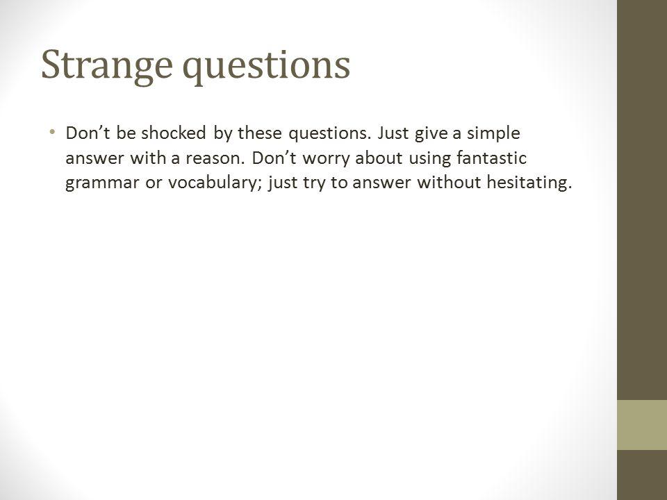 Strange questions