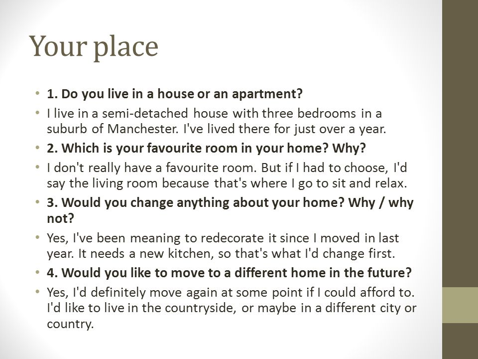 Your place 1. Do you live in a house or an apartment