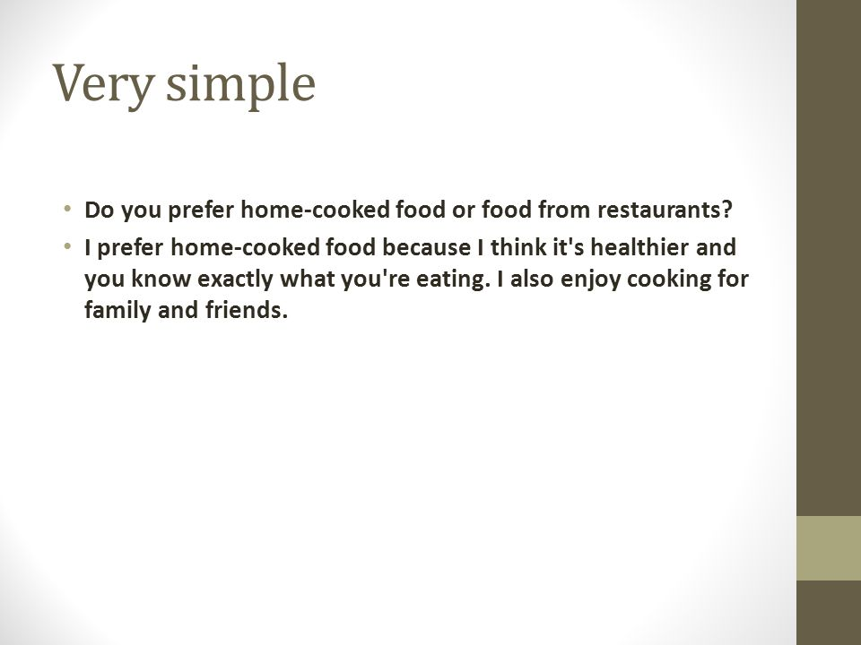Very simple Do you prefer home-cooked food or food from restaurants