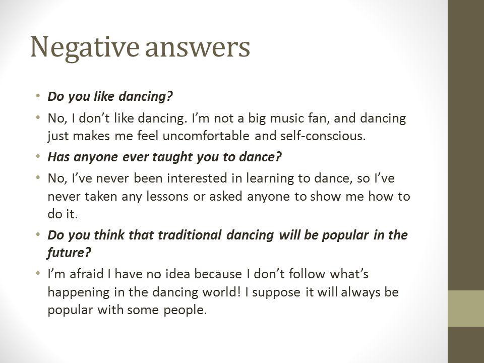 Negative answers Do you like dancing
