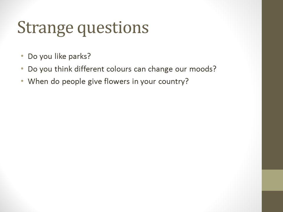 Strange questions Do you like parks