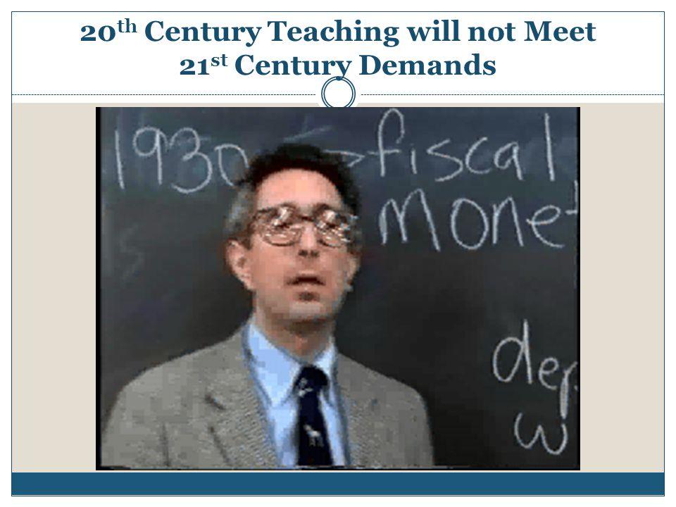 20th Century Teaching will not Meet 21st Century Demands