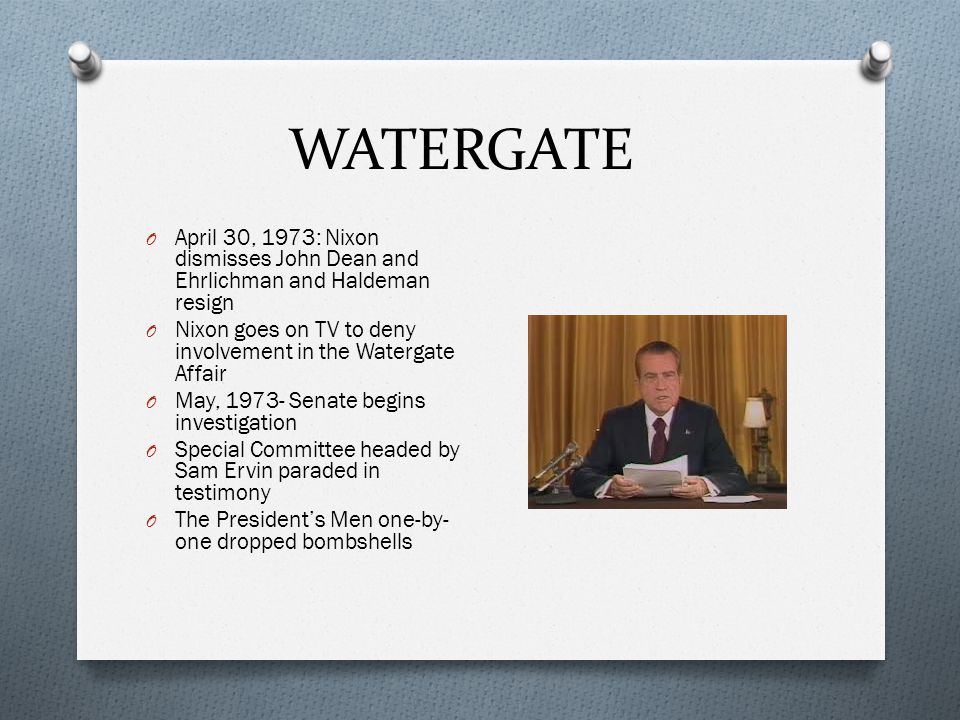 WATERGATE April 30, 1973: Nixon dismisses John Dean and Ehrlichman and Haldeman resign. Nixon goes on TV to deny involvement in the Watergate Affair.