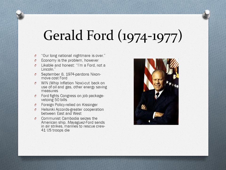 Gerald Ford (1974-1977) Our long national nightmare is over.