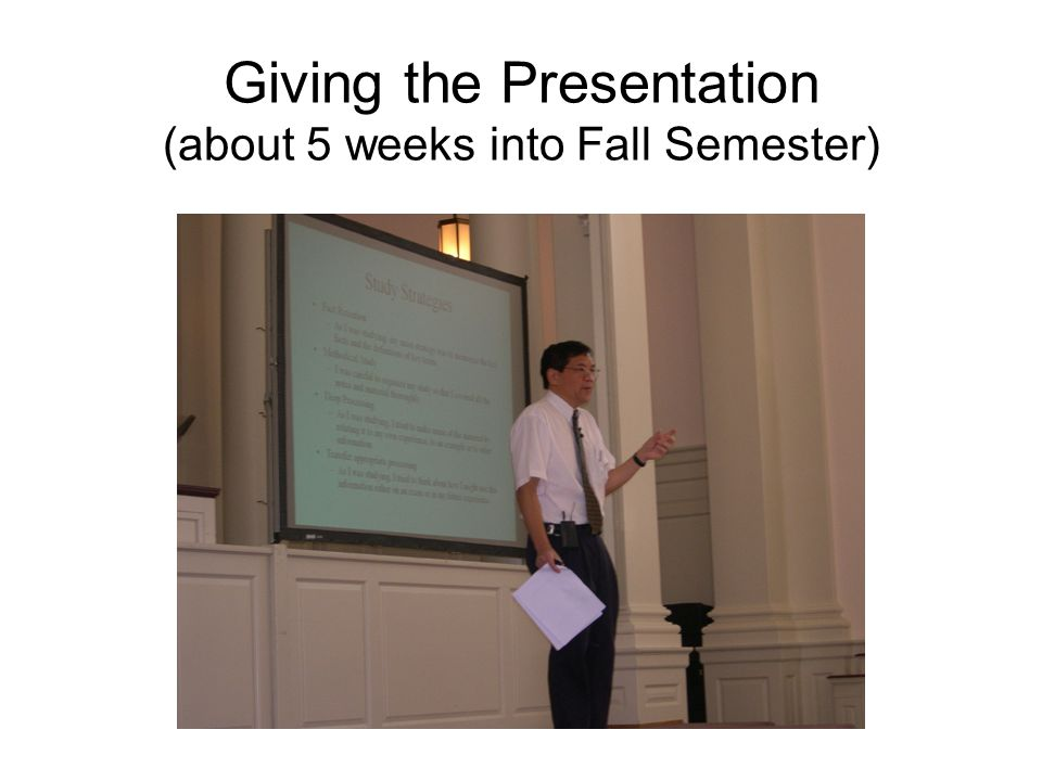 Giving the Presentation (about 5 weeks into Fall Semester)