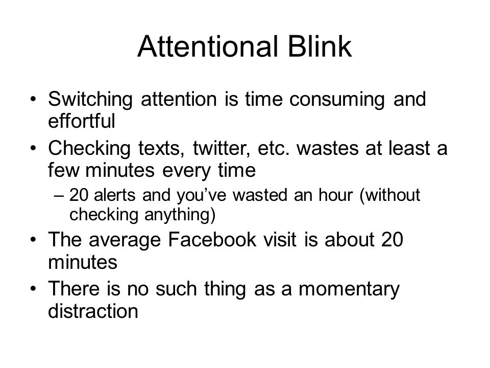 Attentional Blink Switching attention is time consuming and effortful