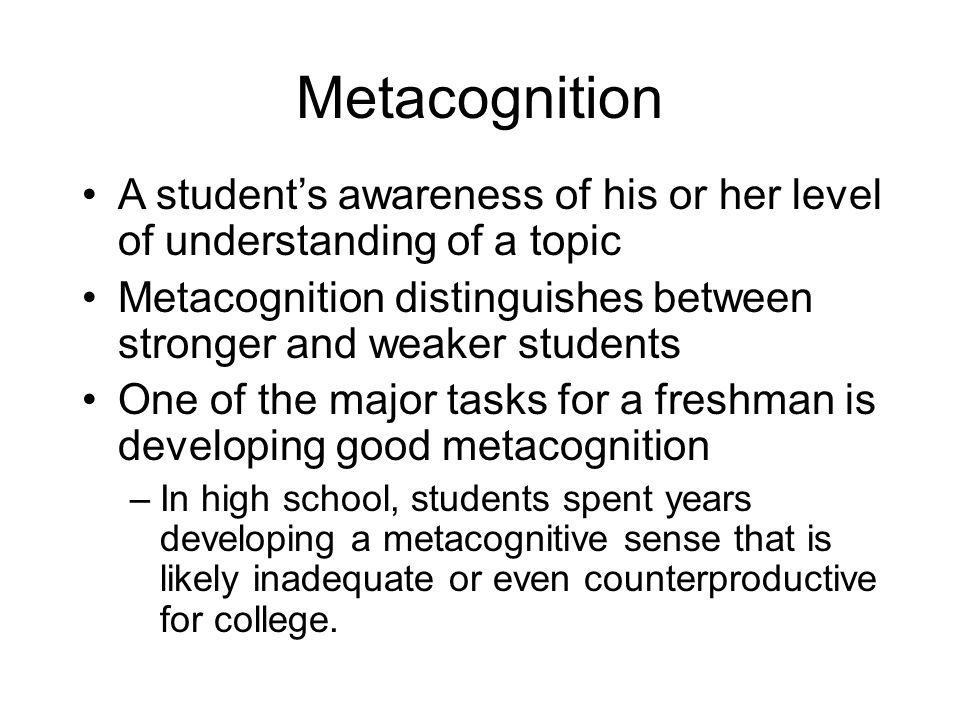 Metacognition A student's awareness of his or her level of understanding of a topic.