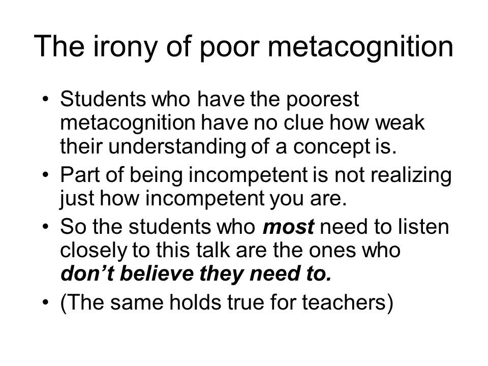 The irony of poor metacognition