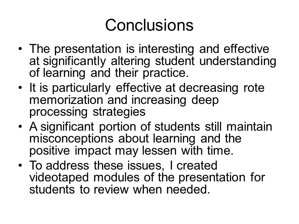 Conclusions The presentation is interesting and effective at significantly altering student understanding of learning and their practice.