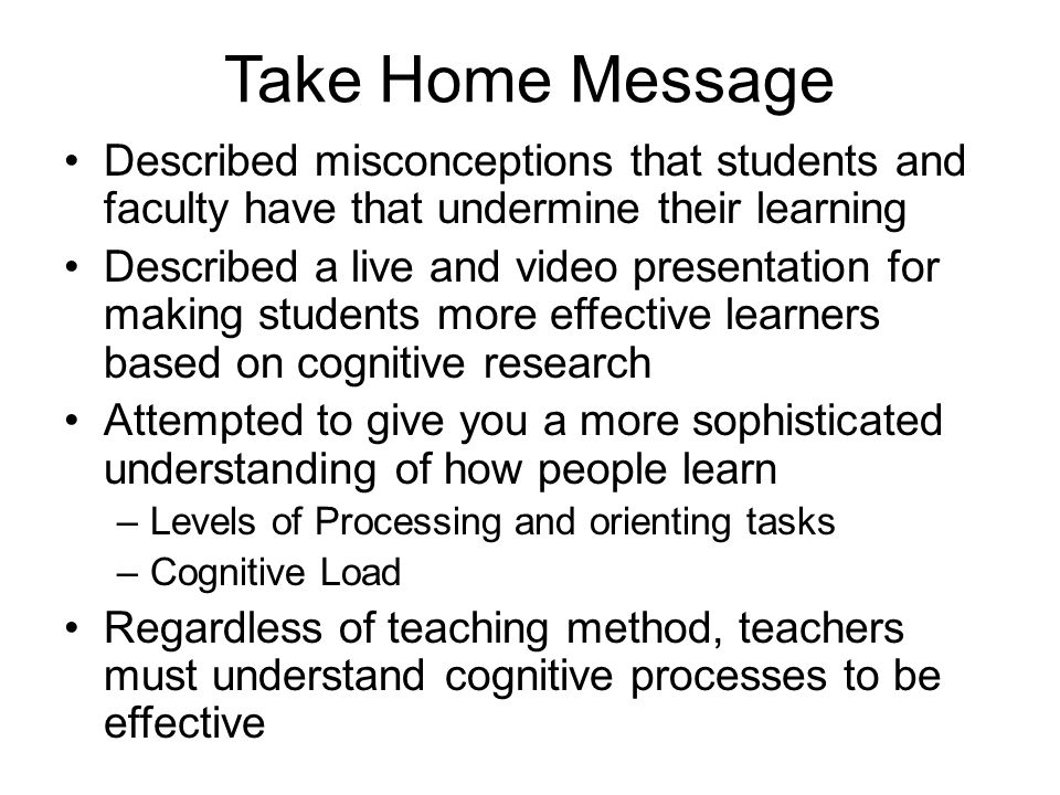 Take Home Message Described misconceptions that students and faculty have that undermine their learning.