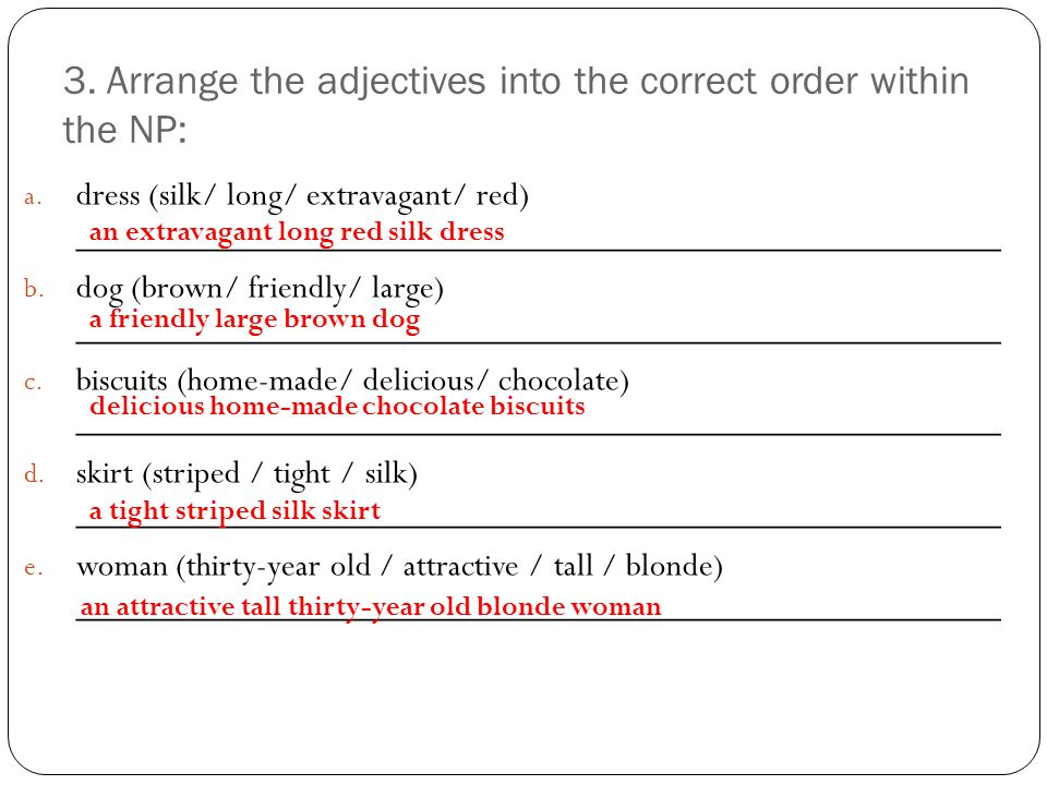 3. Arrange the adjectives into the correct order within the NP:
