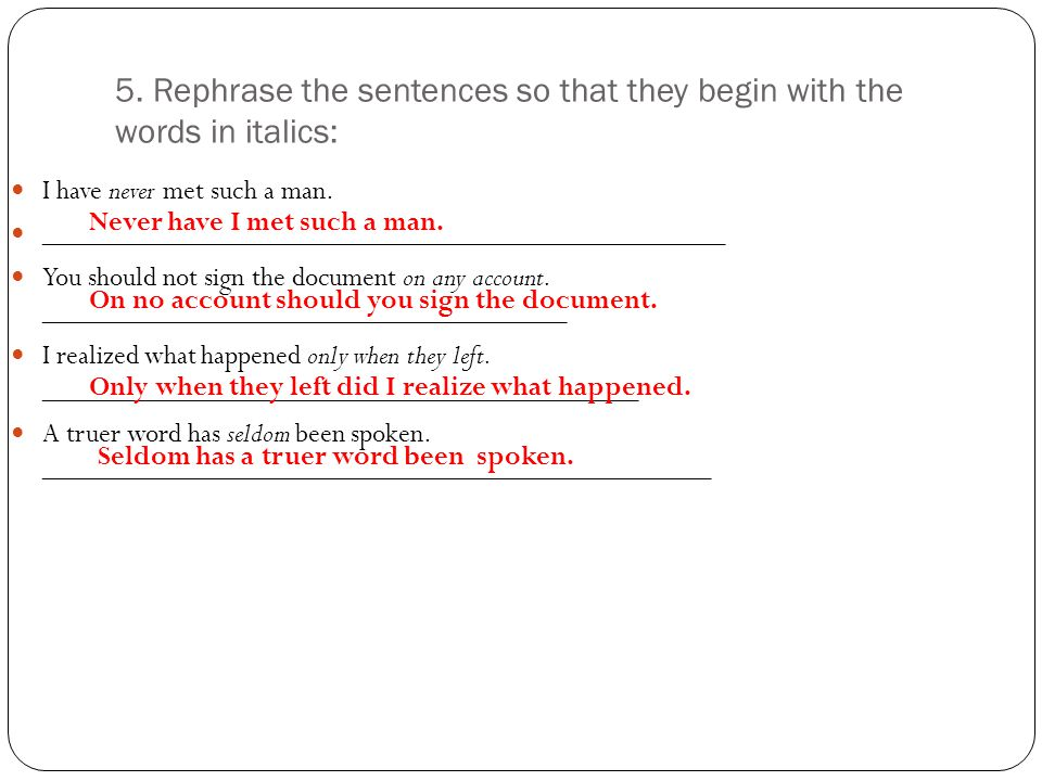 5. Rephrase the sentences so that they begin with the words in italics: