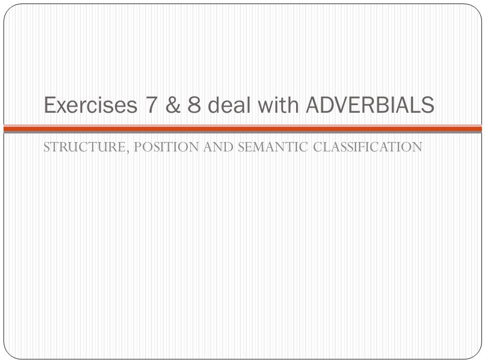 Exercises 7 & 8 deal with ADVERBIALS