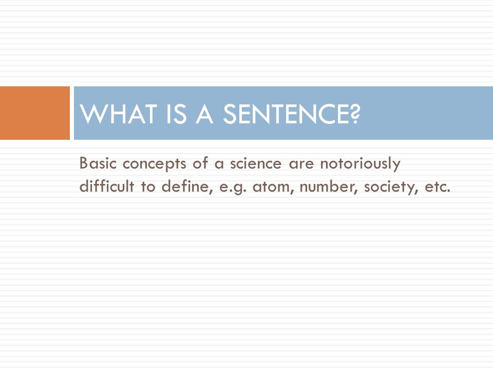 WHAT IS A SENTENCE. Basic concepts of a science are notoriously difficult to define, e.g.