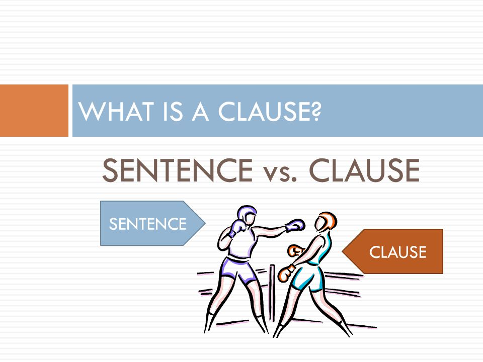 WHAT IS A CLAUSE SENTENCE vs. CLAUSE SENTENCE CLAUSE