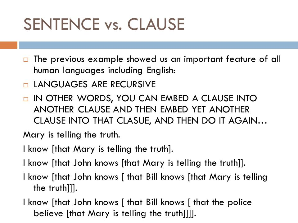 SENTENCE vs. CLAUSE The previous example showed us an important feature of all human languages including English: