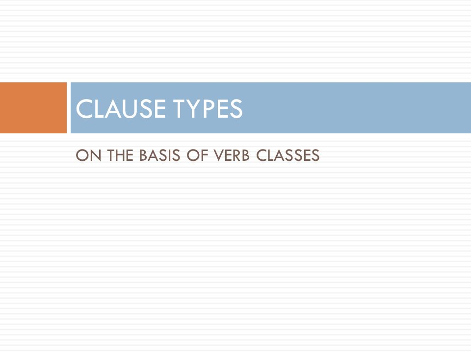 CLAUSE TYPES ON THE BASIS OF VERB CLASSES