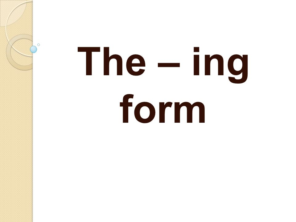 The – ing form