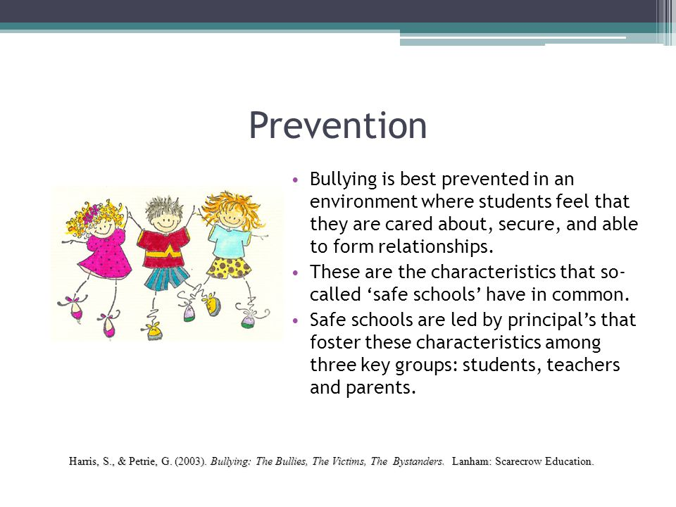Prevention Bullying is best prevented in an environment where students feel that they are cared about, secure, and able to form relationships.