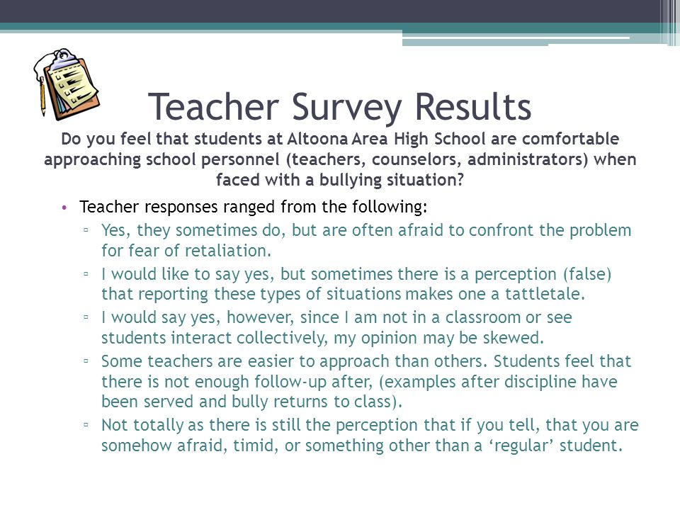 Teacher Survey Results Do you feel that students at Altoona Area High School are comfortable approaching school personnel (teachers, counselors, administrators) when faced with a bullying situation