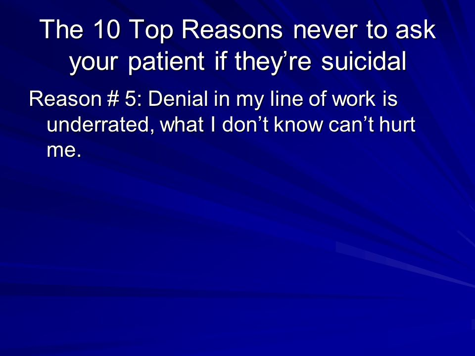 The 10 Top Reasons never to ask your patient if they're suicidal