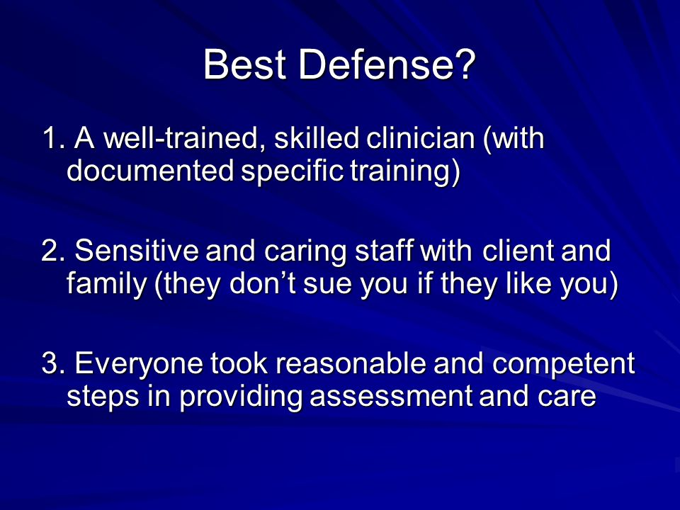 Best Defense 1. A well-trained, skilled clinician (with documented specific training)