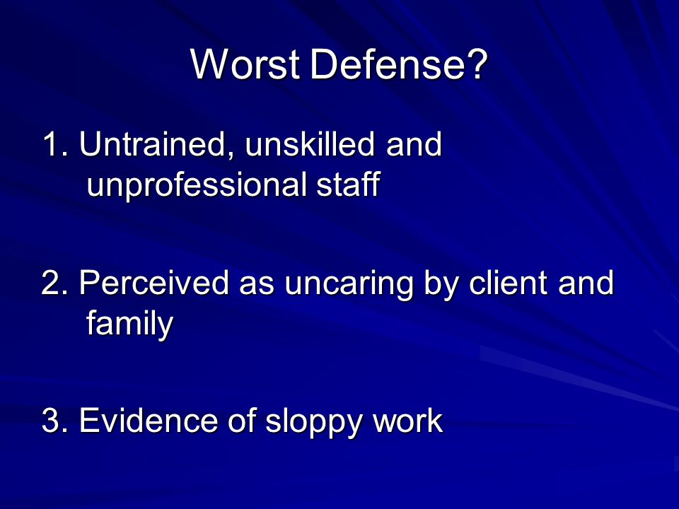 Worst Defense 1. Untrained, unskilled and unprofessional staff
