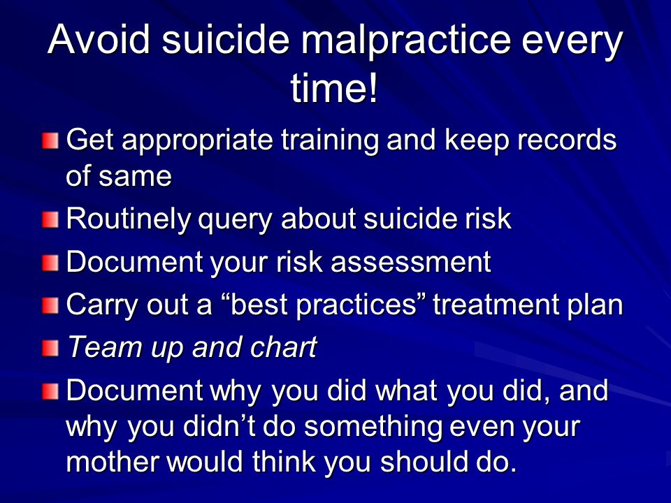 Avoid suicide malpractice every time!